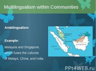 Ambilingualism Ambilingualism Example: MalaysiaandSingapore, which f