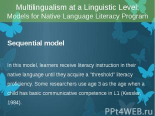 Sequential model Sequential model In this model, learners receive literacy instr