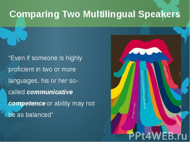 """""""Even if someone is highly proficient in two or more languages, his or her so-calledcommunicative competenceor ability may not be as balanced"""" """"Even if someone is highly proficient in two or more languages, his or her so-calledcomm…"""