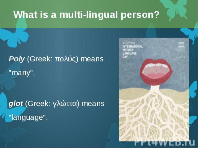 """Poly(Greek: πολύς) means """"many"""", Poly(Greek: πολύς) means """"many"""", glot(Greek: γλώττα) means """"language""""."""