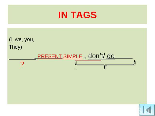 (I, we, you, They) _______ PRESENT SIMPLE , don't/ do ?