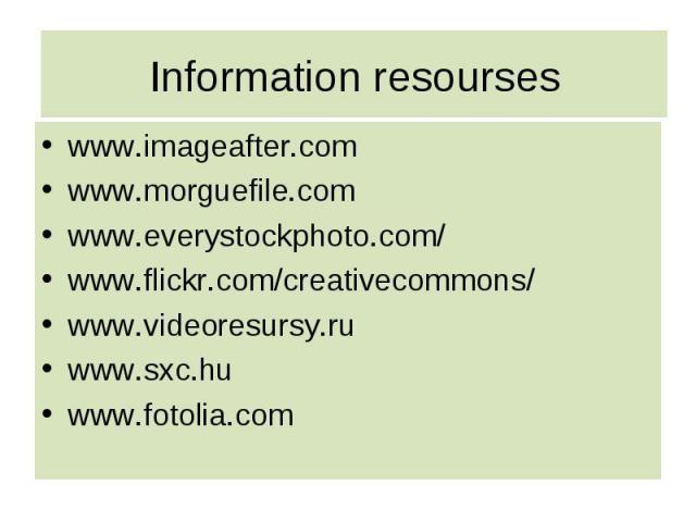 www.imageafter.com www.imageafter.com www.morguefile.com www.everystockphoto.com/ www.flickr.com/creativecommons/ www.videoresursy.ru www.sxc.hu www.fotolia.com