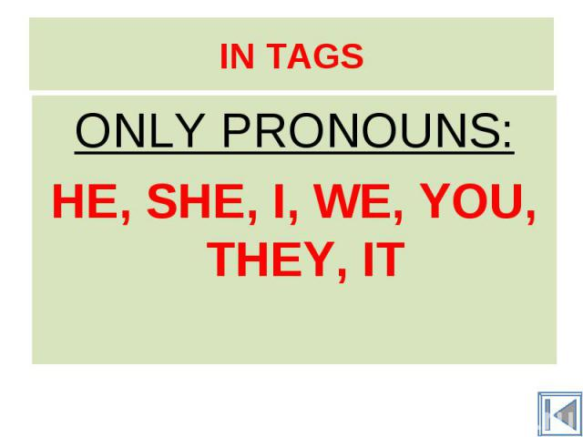 ONLY PRONOUNS: ONLY PRONOUNS: HE, SHE, I, WE, YOU, THEY, IT