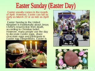 Easter usually comes in the month of April. However, Easter can fall as early as