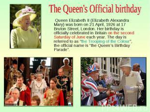 Queen Elizabeth II (Elizabeth Alexandra Mary) was born on 21 April, 1926 at 17 B