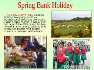 The last Monday in May is a bank holiday. Many organizations, businesses and sch