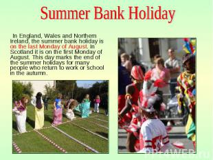 In England, Wales and Northern Ireland, the summer bank holiday is on the last M