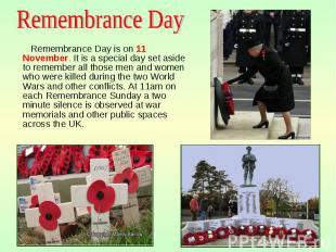 Remembrance Day is on 11 November. It is a special day set aside to remember all
