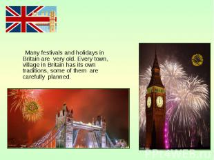 Many festivals and holidays in Britain are very old. Every town, village in Brit