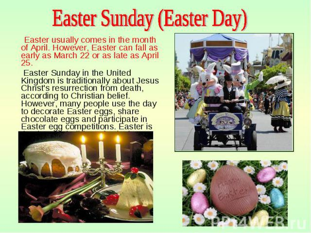 Easter usually comes in the month of April. However, Easter can fall as early as March 22 or as late as April 25. Easter usually comes in the month of April. However, Easter can fall as early as March 22 or as late as April 25. Easter Sunday in the …
