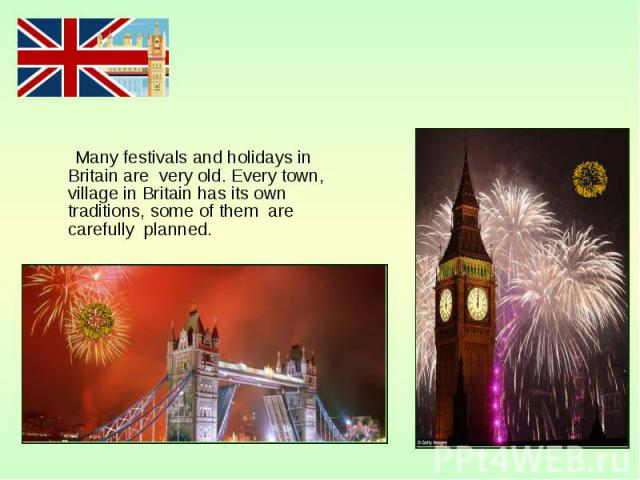 Many festivals and holidays in Britain are very old. Every town, village in Britain has its own traditions, some of them are carefully planned. Many festivals and holidays in Britain are very old. Every town, village in Britain has its own tradition…