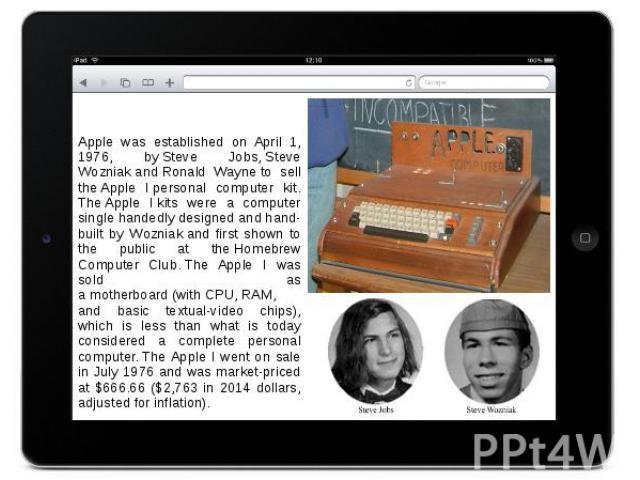Apple was established on April 1, 1976, by Steve Jobs, Steve Wozniak and Ronald Wayne to sell the Apple I personal computer kit. The Apple I kits were a computer single handedly designed and hand-built by…