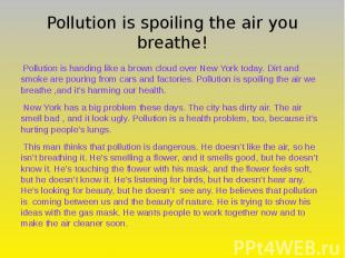 Pollution is spoiling the air you breathe! Pollution is handing like a brown clo