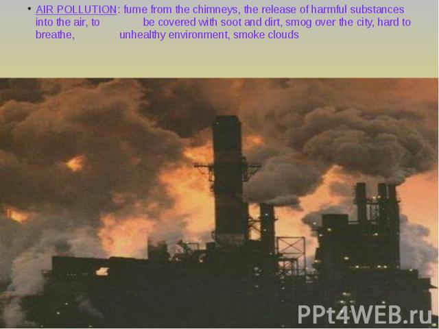 AIR POLLUTION: fume from the chimneys, the release of harmful substances into the air, to be covered with soot and dirt, smog over the city, hard to breathe, unhealthy environment, smoke clouds AIR POLLUTION: fume from the chimneys, the release of h…