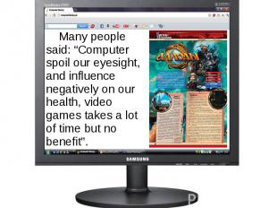 """Many people said: """"Computer spoil our eyesight, and influence negatively on our"""