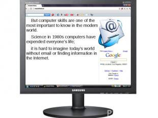 But computer skills are one of the most important to know in the modern world. B