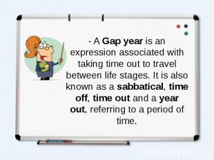 - AGap yearis an expression associated with taking time out to trave