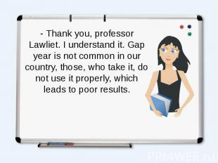 - Thank you, professor Lawliet. I understand it. Gap year is not common in our c