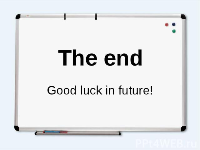 The end Good luck in future!