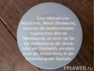 Eine Vielzahl von Würstchen, Wurst (Bratwurst), darunter die weltberühmten bayer