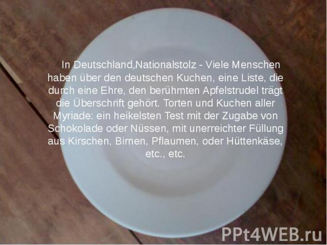 In Deutschland Nationalstolz - Viele Menschen haben über den deutschen Kuchen, eine Liste, die durch eine Ehre, den berühmten Apfelstrudel trägt die Überschrift gehört.Torten und Kuchen aller Myriade: ein heikelsten Test mit der Zugabe von Sch…