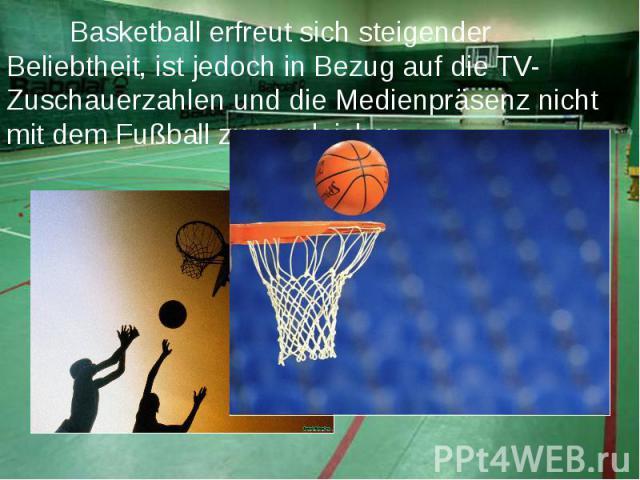 Basketball erfreut sich steigender Beliebtheit, ist jedoch in Bezug auf die TV-Zuschauerzahlen und die Medienpräsenz nicht mit dem Fußball zu vergleichen. Basketball erfreut sich steigender Beliebtheit, ist jedoch in Bezug auf die TV-Zuschauerzahlen…