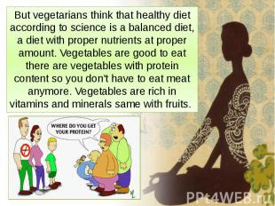 But vegetarians think that healthy diet according to science is a balanced diet,