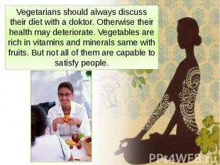 Vegetarians should always discuss their diet with a doktor. Otherwise their heal
