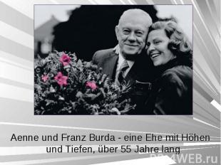 Aenne und Franz Burda - eine Ehe mit Höhen und Tiefen, über 55 Jahre lang Aenne