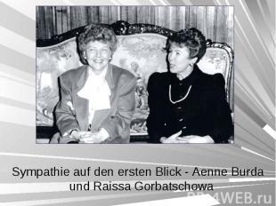 Sympathie auf den ersten Blick - Aenne Burda und Raissa Gorbatschowa Sympathie a