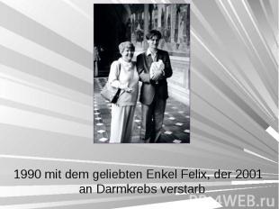 1990 mit dem geliebten Enkel Felix, der 2001 an Darmkrebs verstarb 1990 mit dem