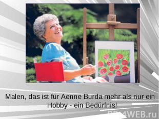 Malen, das ist für Aenne Burda mehr als nur ein Hobby - ein Bedürfnis! Malen, da