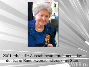 2001 erhält die Ausnahmeunternehmerin das deutsche Bundesverdienstkreuz mit Ster