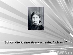 """Schon die kleine Anna wusste: """"Ich will"""" Schon die kleine Anna wusste:"""
