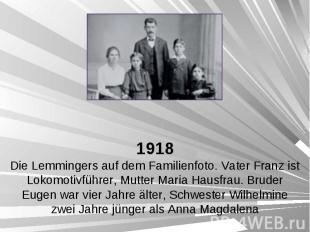 1918 Die Lemmingers auf dem Familienfoto. Vater Franz ist Lokomotivführer, Mutte