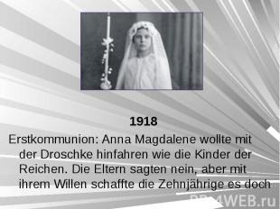 1918 1918 Erstkommunion: Anna Magdalene wollte mit der Droschke hinfahren wie di