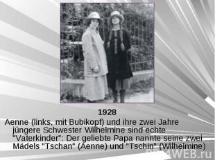1928 1928 Aenne (links, mit Bubikopf) und ihre zwei Jahre jüngere Schwester Wilh