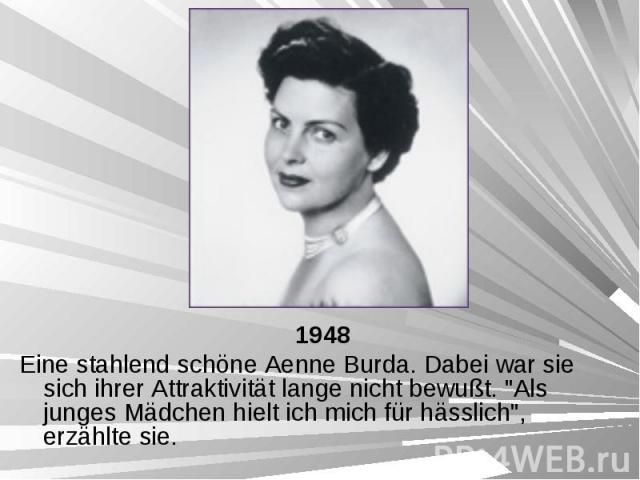 """1948 1948 Eine stahlend schöne Aenne Burda. Dabei war sie sich ihrer Attraktivität lange nicht bewußt. """"Als junges Mädchen hielt ich mich für hässlich"""", erzählte sie."""