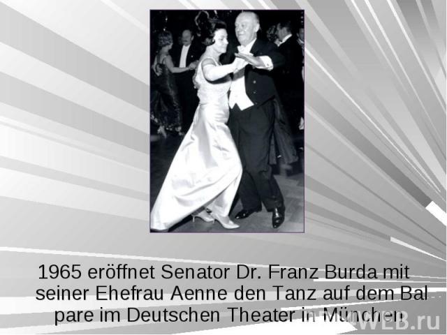 1965 eröffnet Senator Dr. Franz Burda mit seiner Ehefrau Aenne den Tanz auf dem Bal pare im Deutschen Theater in München 1965 eröffnet Senator Dr. Franz Burda mit seiner Ehefrau Aenne den Tanz auf dem Bal pare im Deutschen Theater in München