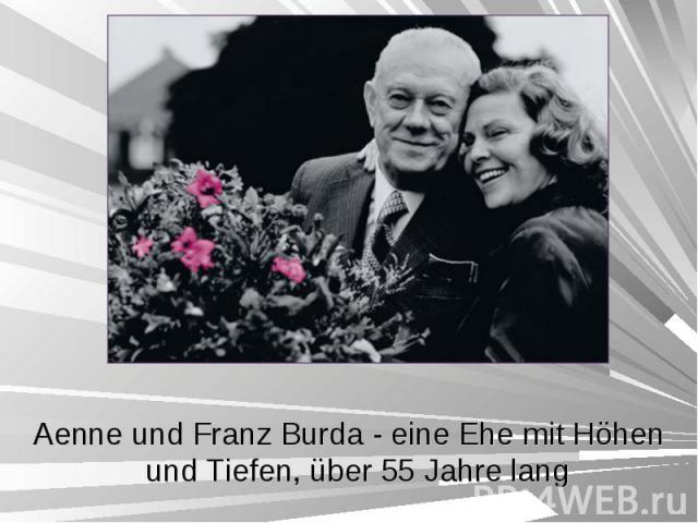 Aenne und Franz Burda - eine Ehe mit Höhen und Tiefen, über 55 Jahre lang Aenne und Franz Burda - eine Ehe mit Höhen und Tiefen, über 55 Jahre lang