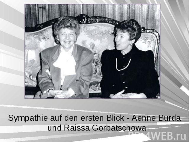 Sympathie auf den ersten Blick - Aenne Burda und Raissa Gorbatschowa Sympathie auf den ersten Blick - Aenne Burda und Raissa Gorbatschowa