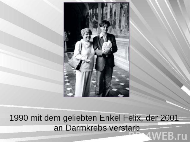 1990 mit dem geliebten Enkel Felix, der 2001 an Darmkrebs verstarb 1990 mit dem geliebten Enkel Felix, der 2001 an Darmkrebs verstarb