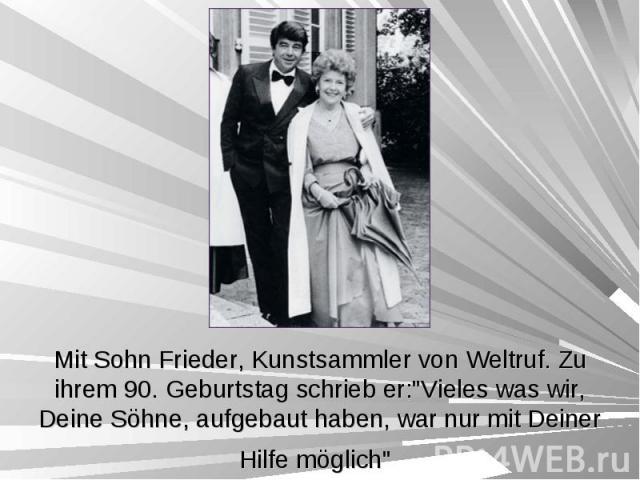"""Mit Sohn Frieder, Kunstsammler von Weltruf. Zu ihrem 90. Geburtstag schrieb er:""""Vieles was wir, Deine Söhne, aufgebaut haben, war nur mit Deiner Hilfe möglich"""""""