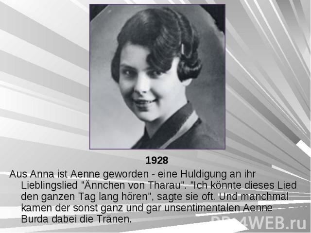 """1928 1928 Aus Anna ist Aenne geworden - eine Huldigung an ihr Lieblingslied """"Ännchen von Tharau"""". """"Ich könnte dieses Lied den ganzen Tag lang hören"""", sagte sie oft. Und manchmal kamen der sonst ganz und gar unsentimentalen Aenne …"""