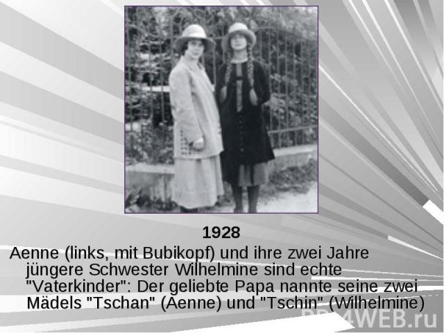 """1928 1928 Aenne (links, mit Bubikopf) und ihre zwei Jahre jüngere Schwester Wilhelmine sind echte """"Vaterkinder"""": Der geliebte Papa nannte seine zwei Mädels """"Tschan"""" (Aenne) und """"Tschin"""" (Wilhelmine)"""