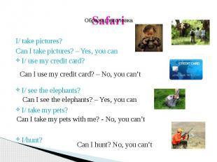 I/ take pictures? I/ take pictures? Can I take pictures? – Yes, you can I/ use m