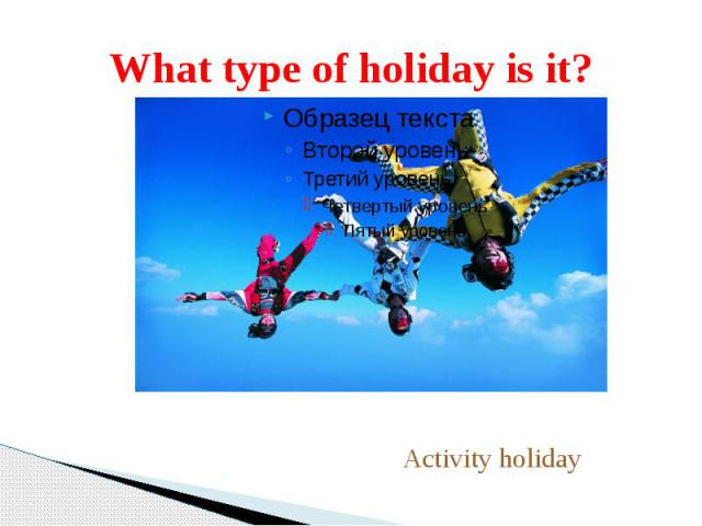 What type of holiday is it?