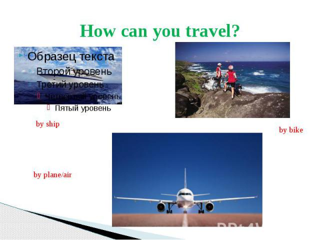 How can you travel?