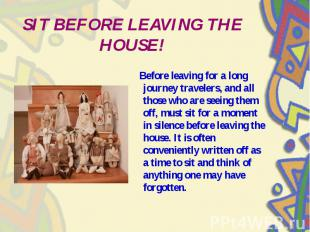 SIT BEFORE LEAVING THE HOUSE! Before leaving for a long journey travelers, and a
