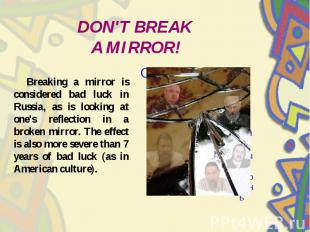 DON'T BREAK A MIRROR! Breaking a mirror is considered bad luck in Russia, as is